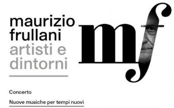 Il concerto «Nuove musiche per tempi nuovi» è un'iniziativa che trova luogo nell'ambito della rassegna «Maurizio Frullani. Artisti e dintorni»