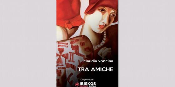 """Nuovo appuntamento letterario a Gorizia con la presentazione del libro """"Tra amiche"""""""