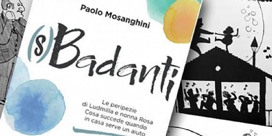 """Paolo Mosanghini presenta """"(s)Badanti"""", viaggio semiserio nell'Italia delle nonne e delle badanti"""