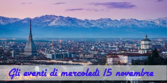 Torino, ecco cosa fare mercoledì 15 novembre