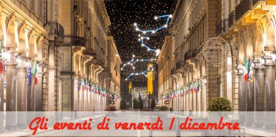 Torino, 8 cose da fare venerdì 1 dicembre