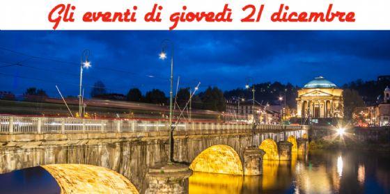 Torino, 6 cose da fare giovedì 21 dicembre