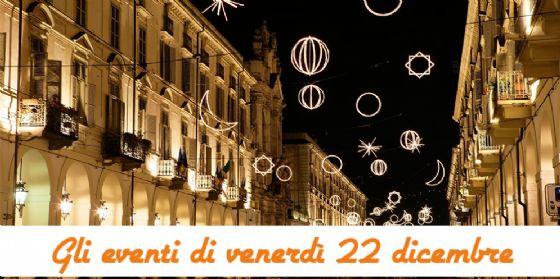 Torino, 7 cose da fare venerdì 22 dicembre