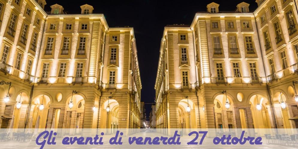 Eventi a Torino, 7 cose da fare venerdì 27 ottobre
