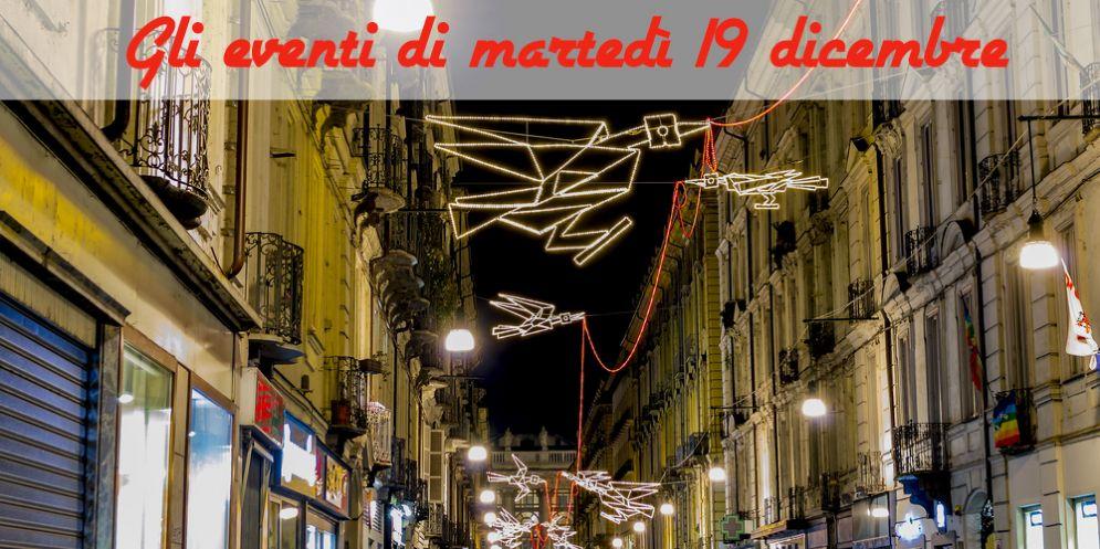 Torino, 7 cose da fare martedì 19 dicembre