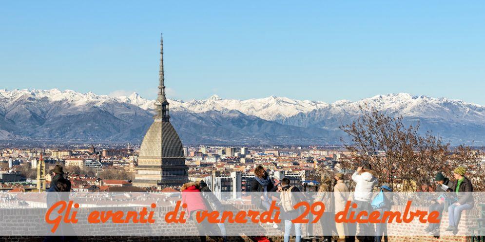 Torino, 8 cose da fare venerdì 29 dicembre