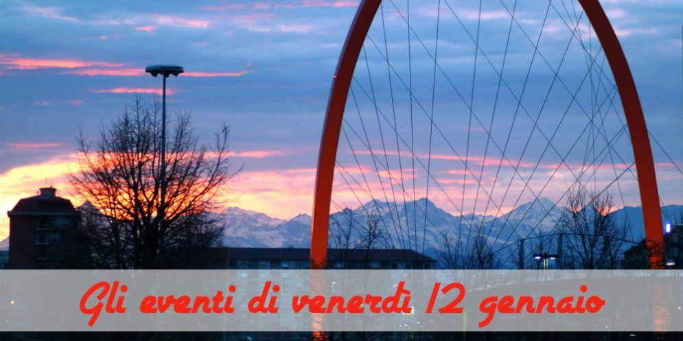 Torino, 8 cose da fare venerdì 12 gennaio