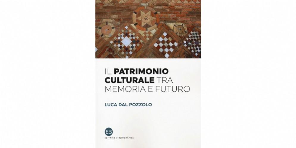 Luca Dal Pozzolo, la copertina del libro «Il patrimonio culturale tra memoria e futuro»